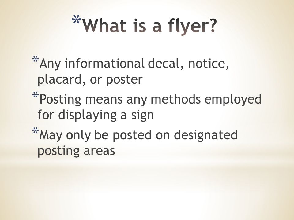* Any informational decal, notice, placard, or poster * Posting means any methods employed for displaying a sign * May only be posted on designated posting areas