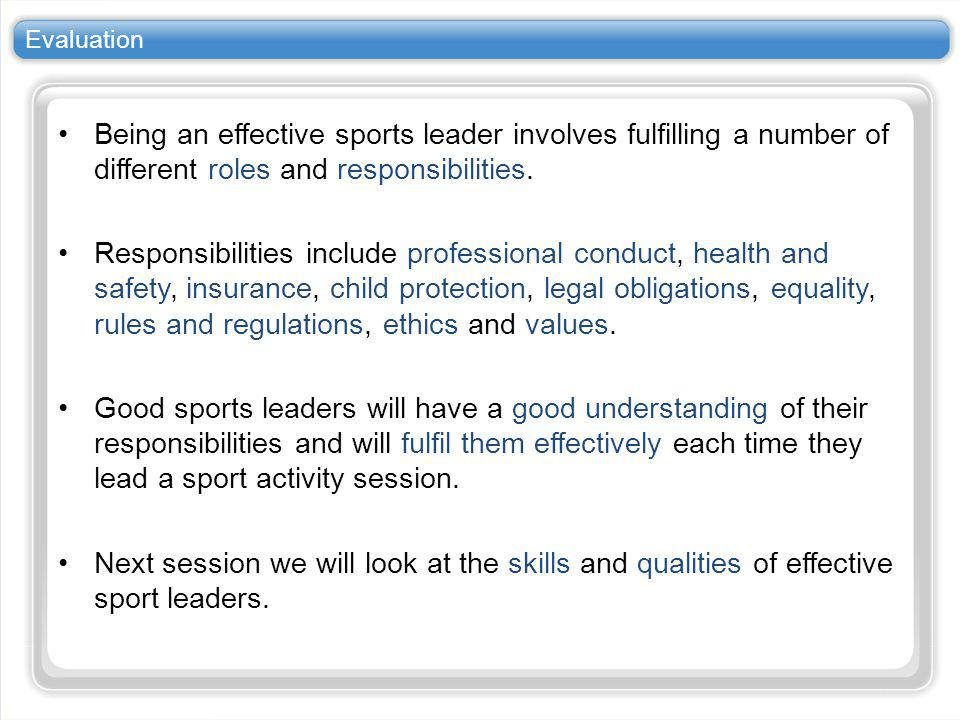 Evaluation Being an effective sports leader involves fulfilling a number of different roles and responsibilities. Responsibilities include professiona