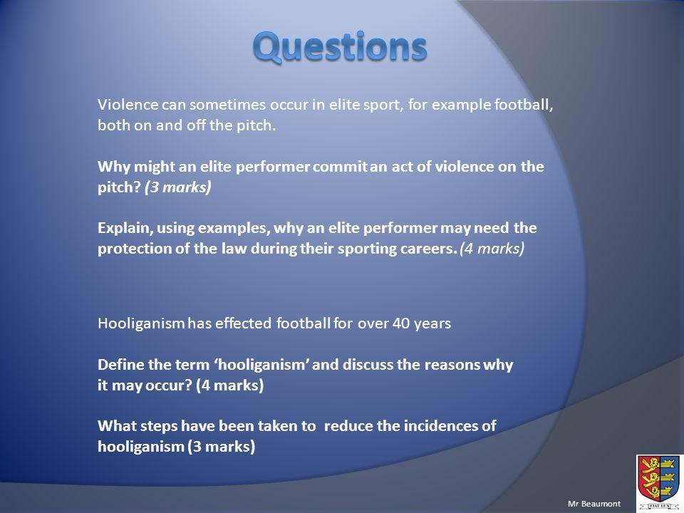 Mr Beaumont Hooliganism has effected football for over 40 years Define the term hooliganism and discuss the reasons why it may occur.