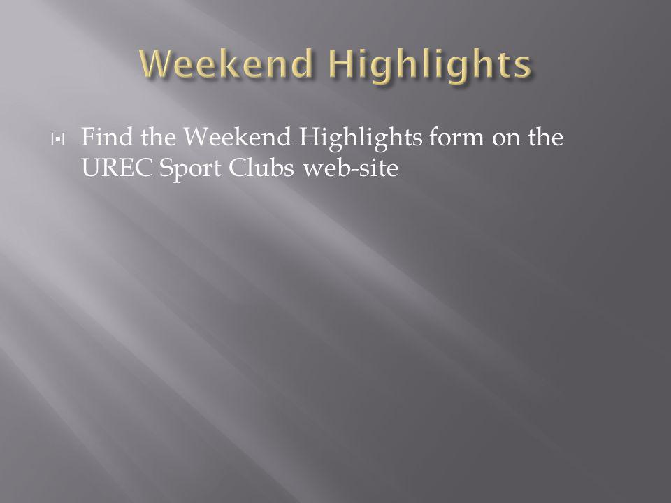 Find the Weekend Highlights form on the UREC Sport Clubs web-site