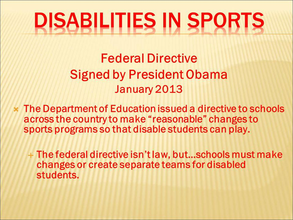 Federal Directive Signed by President Obama January 2013 The Department of Education issued a directive to schools across the country to make reasonab