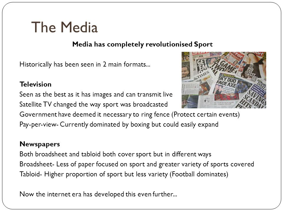 The Media Media has completely revolutionised Sport Historically has been seen in 2 main formats...