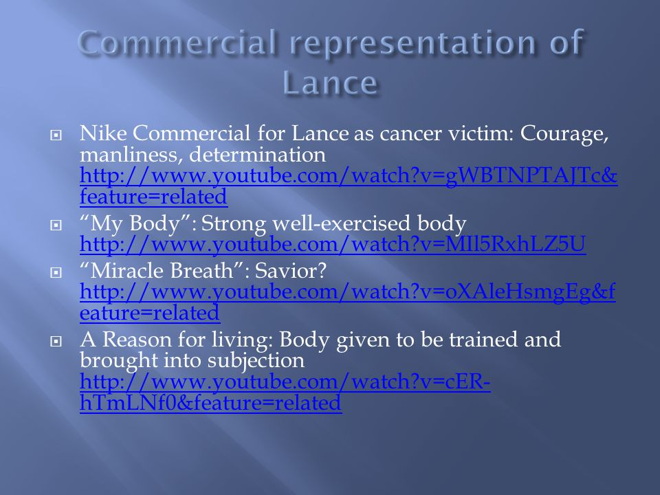 Nike Commercial for Lance as cancer victim: Courage, manliness, determination http://www.youtube.com/watch?v=gWBTNPTAJTc& feature=related http://www.y