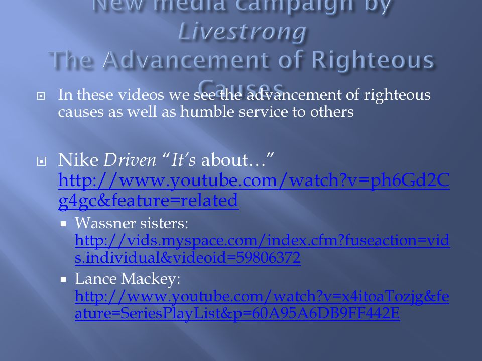 In these videos we see the advancement of righteous causes as well as humble service to others Nike Driven Its about… http://www.youtube.com/watch?v=p