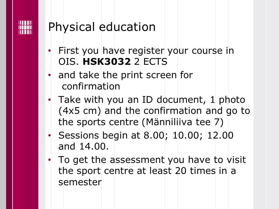 Physical education First you have register your course in OIS.