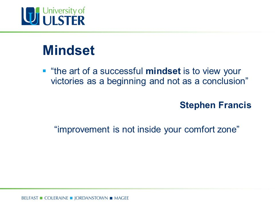 Mindset the art of a successful mindset is to view your victories as a beginning and not as a conclusion Stephen Francis improvement is not inside you