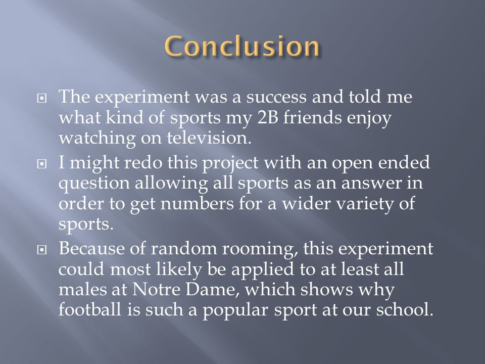 The experiment was a success and told me what kind of sports my 2B friends enjoy watching on television. I might redo this project with an open ended