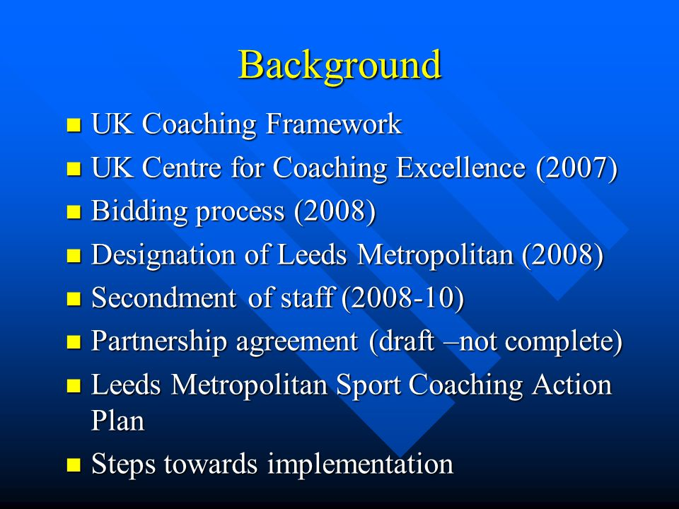 Background UK Coaching Framework UK Coaching Framework UK Centre for Coaching Excellence (2007) UK Centre for Coaching Excellence (2007) Bidding proce