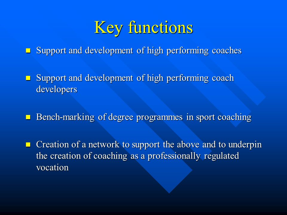Key functions Support and development of high performing coaches Support and development of high performing coaches Support and development of high pe