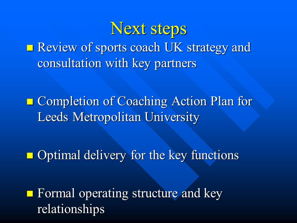 Next steps Review of sports coach UK strategy and consultation with key partners Review of sports coach UK strategy and consultation with key partners