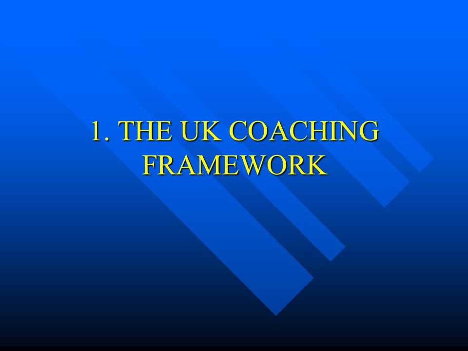 1. THE UK COACHING FRAMEWORK