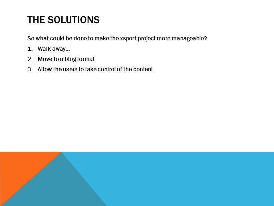 THE SOLUTIONS So what could be done to make the xsport project more manageable.