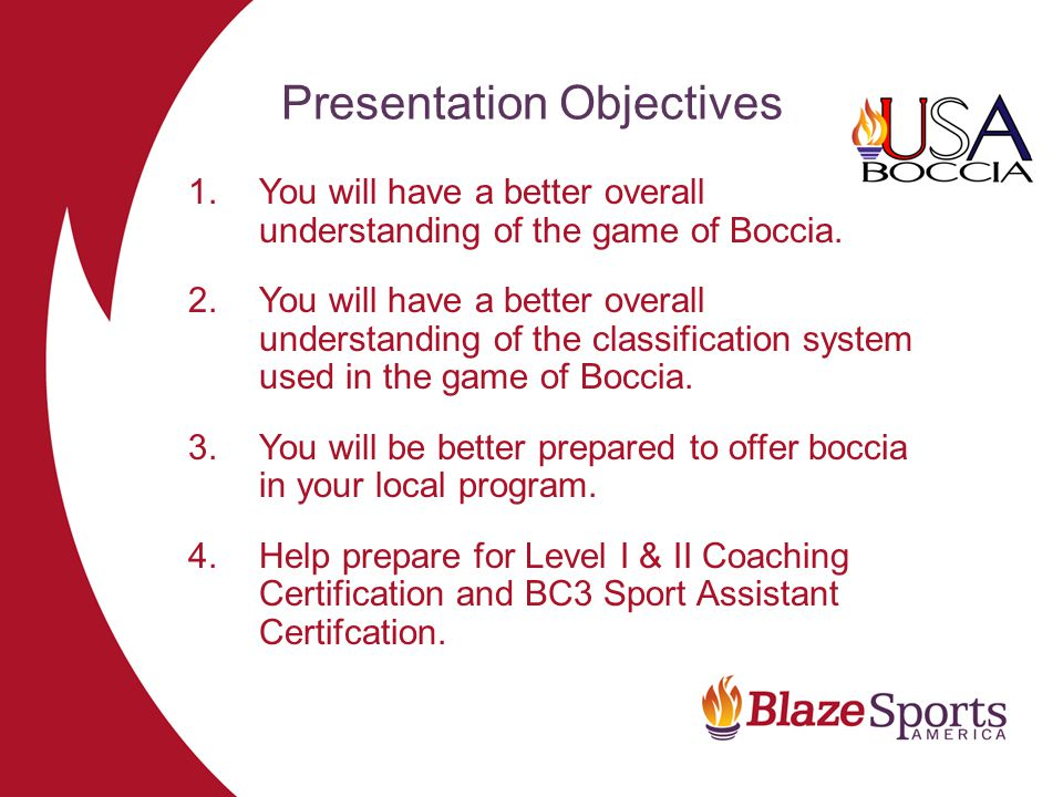 Presentation Objectives 1.You will have a better overall understanding of the game of Boccia.