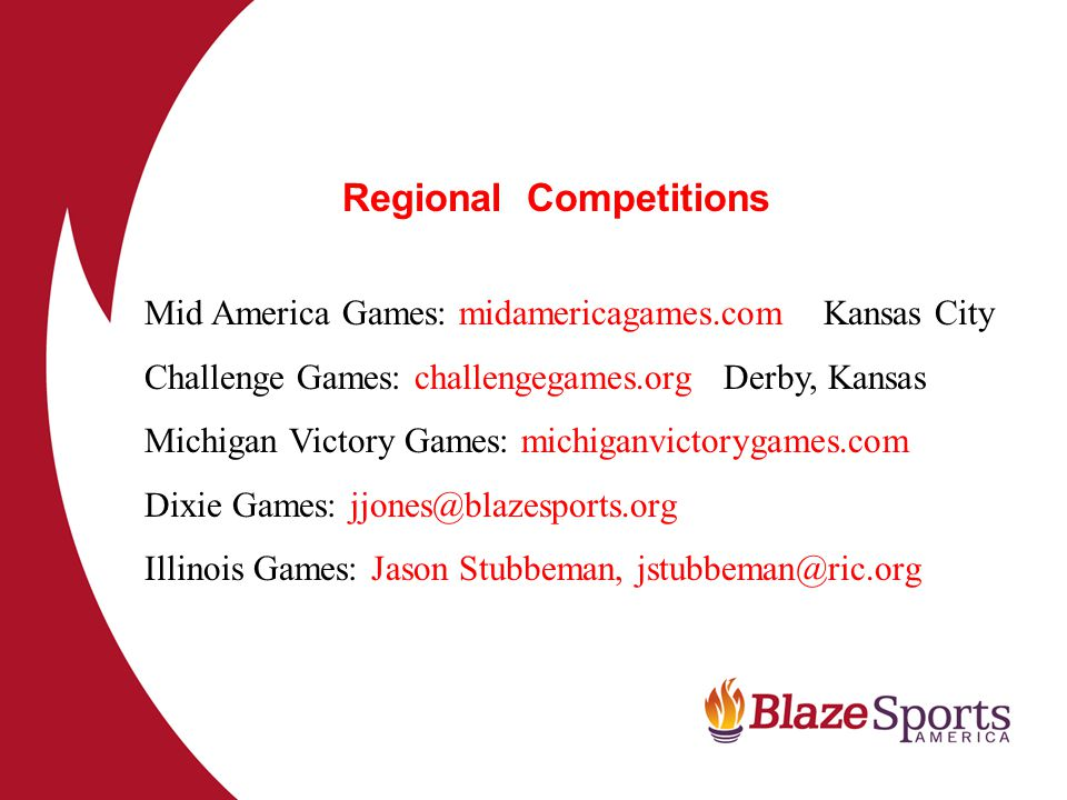 Regional Competitions Mid America Games: midamericagames.com Kansas City Challenge Games: challengegames.org Derby, Kansas Michigan Victory Games: mic