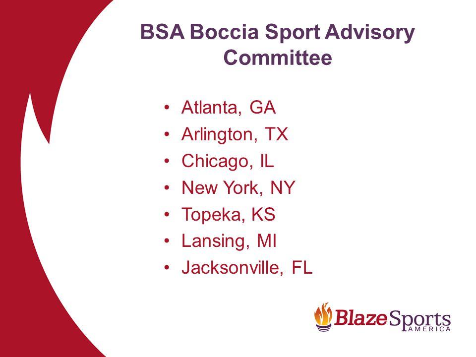 BSA Boccia Sport Advisory Committee Atlanta, GA Arlington, TX Chicago, IL New York, NY Topeka, KS Lansing, MI Jacksonville, FL