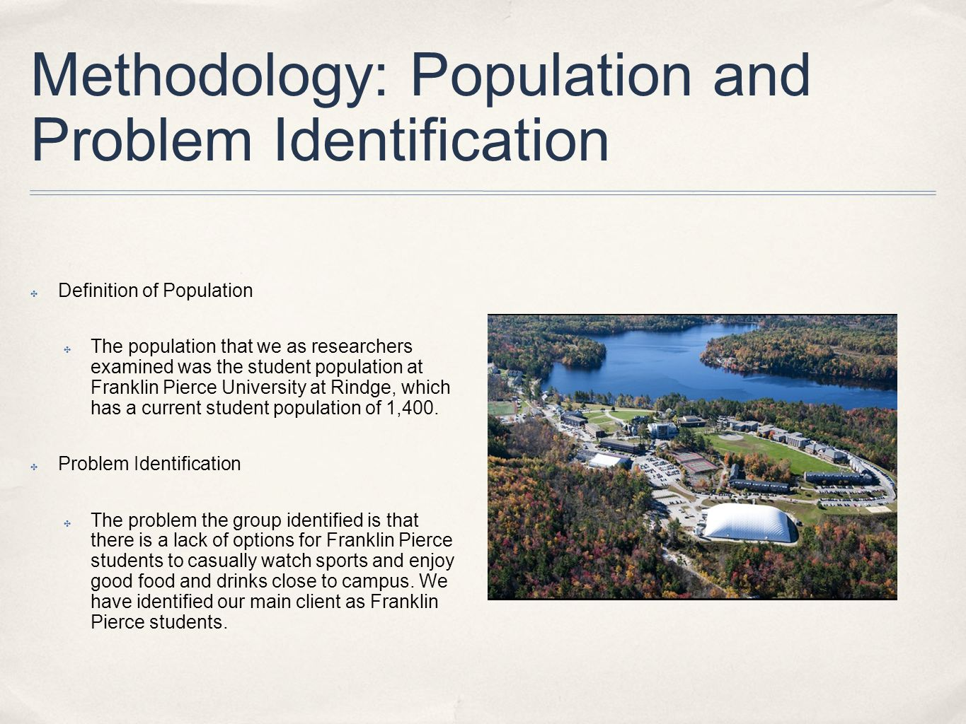 Methodology: Population and Problem Identification Definition of Population The population that we as researchers examined was the student population at Franklin Pierce University at Rindge, which has a current student population of 1,400.