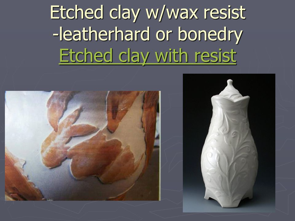 Etched clay w/wax resist -leatherhard or bonedry Etched clay with resist Etched clay with resist Etched clay with resist