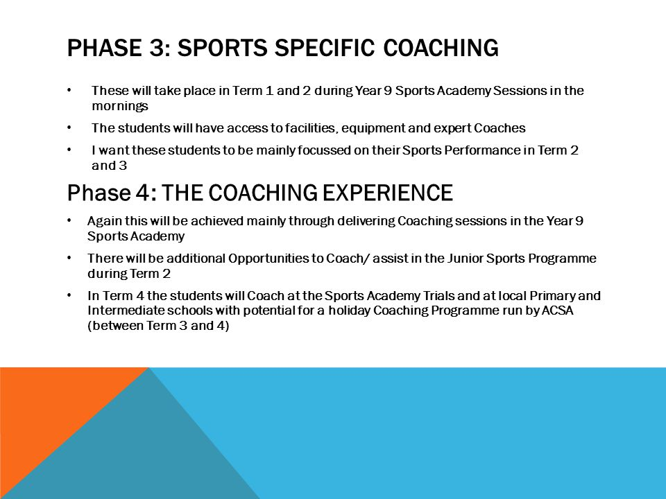 PHASE 3: SPORTS SPECIFIC COACHING These will take place in Term 1 and 2 during Year 9 Sports Academy Sessions in the mornings The students will have a