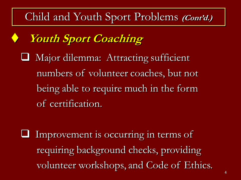 5 Youth Sport Coaching (Contd.) What little is known empirically, shows that youth sport coaches offer too much criticism, and little positive support.