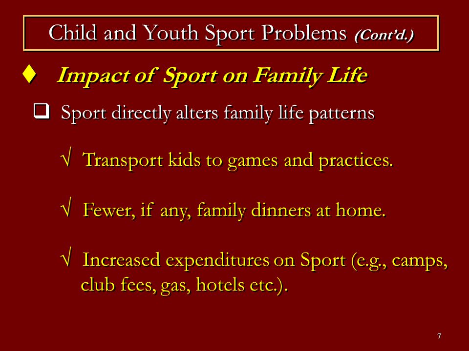 8 Impact of Sport on Family Life Child and Youth Sport Problems (Contd.) Parents can get quite overzealous...