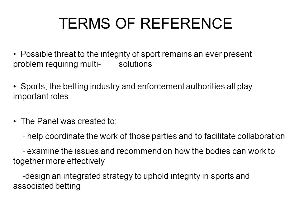 TERMS OF REFERENCE Possible threat to the integrity of sport remains an ever present problem requiring multi- solutions Sports, the betting industry a