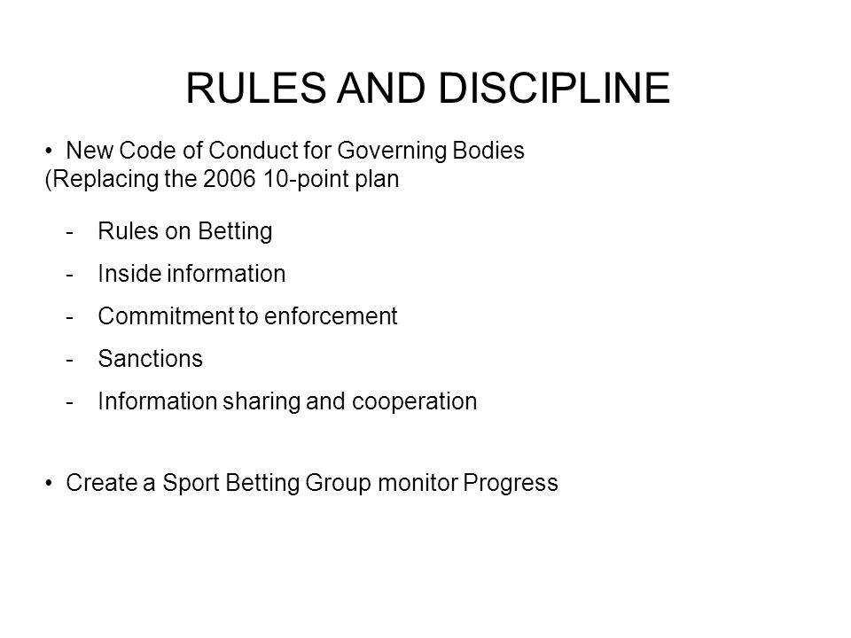 RULES AND DISCIPLINE New Code of Conduct for Governing Bodies (Replacing the 2006 10-point plan -Rules on Betting -Inside information -Commitment to e