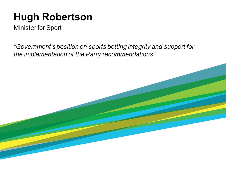 SPORTS BETTING INTEGRITY PANEL Established by the Minister for Sport in summer 2009 Reported back to the Minister in February 2010 OBJECTIVE: To recommend to the Minister a practical, effective and proportionate plan of action that has the support of those responsible for delivery