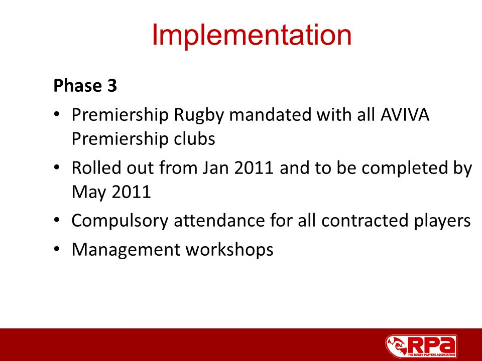 Phase 3 Premiership Rugby mandated with all AVIVA Premiership clubs Rolled out from Jan 2011 and to be completed by May 2011 Compulsory attendance for