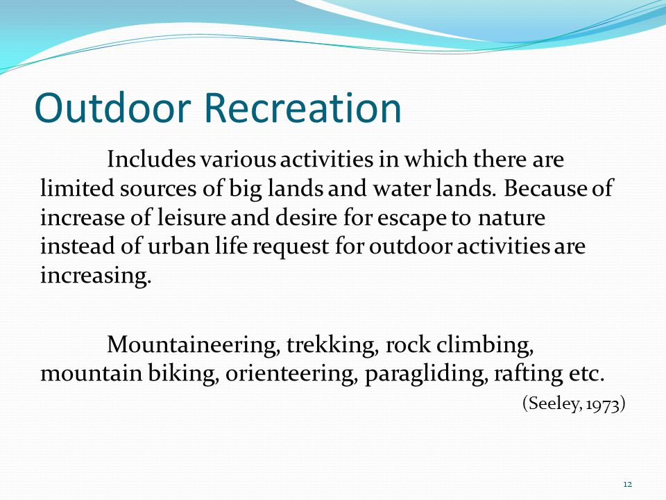 Outdoor Recreation Includes various activities in which there are limited sources of big lands and water lands.