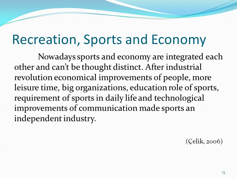 Recreation, Sports and Economy Nowadays sports and economy are integrated each other and cant be thought distinct.