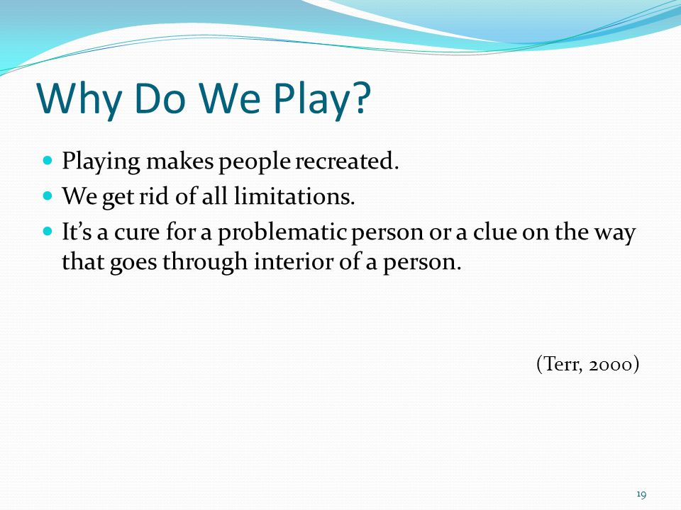 Why Do We Play. Playing makes people recreated. We get rid of all limitations.
