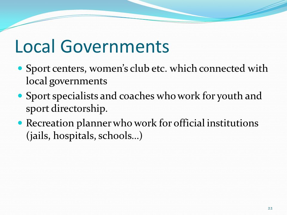 Local Governments Sport centers, womens club etc.