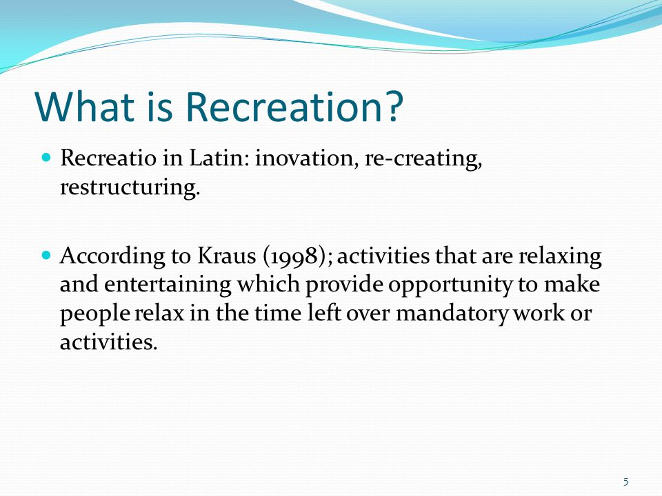 What is Recreation. Recreatio in Latin: inovation, re-creating, restructuring.