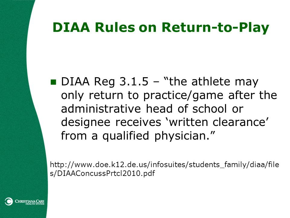 DIAA Rules on Return-to-Play DIAA Reg 3.1.5 – the athlete may only return to practice/game after the administrative head of school or designee receive
