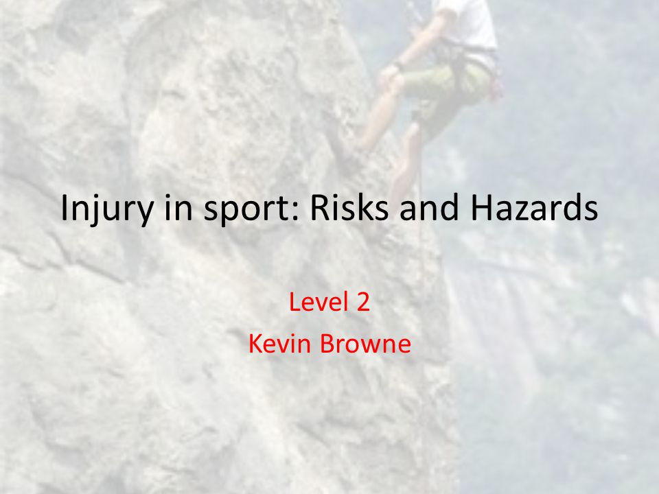 Injury in sport: Risks and Hazards Level 2 Kevin Browne