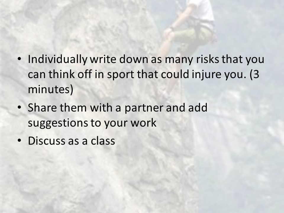Individually write down as many risks that you can think off in sport that could injure you.