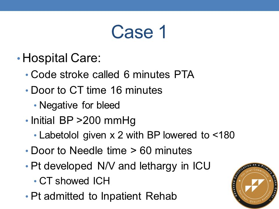 Case 1 Hospital Care: Code stroke called 6 minutes PTA Door to CT time 16 minutes Negative for bleed Initial BP >200 mmHg Labetolol given x 2 with BP