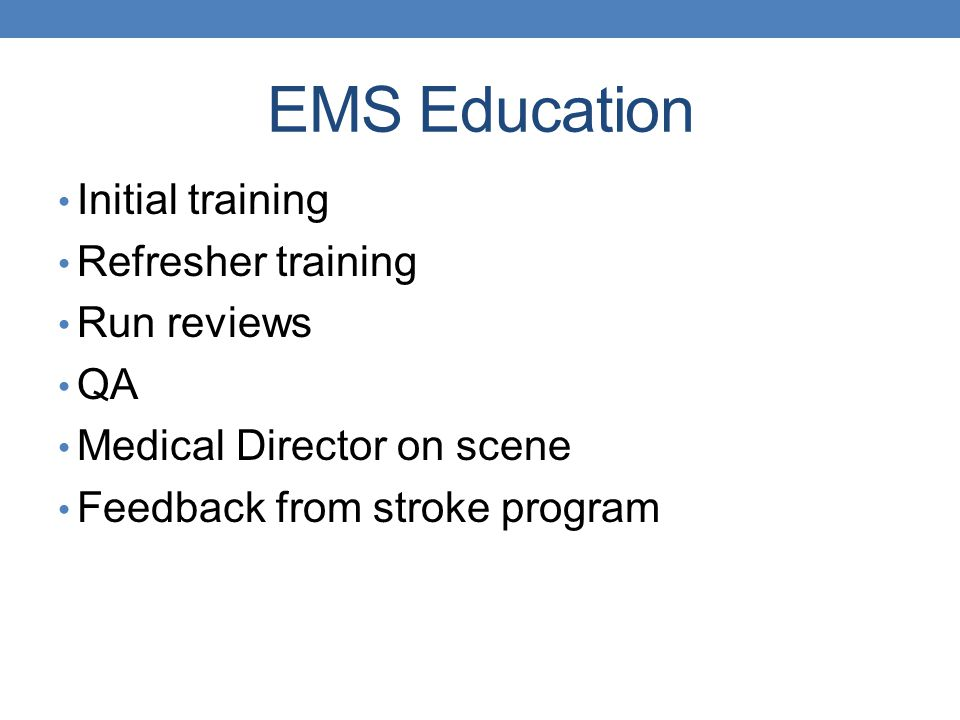 EMS Education Initial training Refresher training Run reviews QA Medical Director on scene Feedback from stroke program