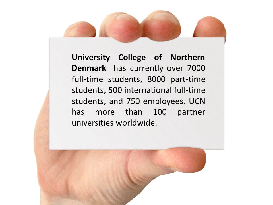 University College of Northern Denmark has currently over 7000 full-time students, 8000 part-time students, 500 international full-time students, and 750 employees.