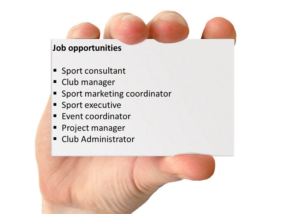 Job opportunities Sport consultant Club manager Sport marketing coordinator Sport executive Event coordinator Project manager Club Administrator