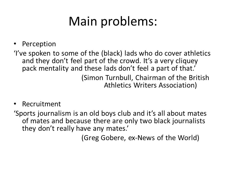 Main problems: Perception Ive spoken to some of the (black) lads who do cover athletics and they dont feel part of the crowd.