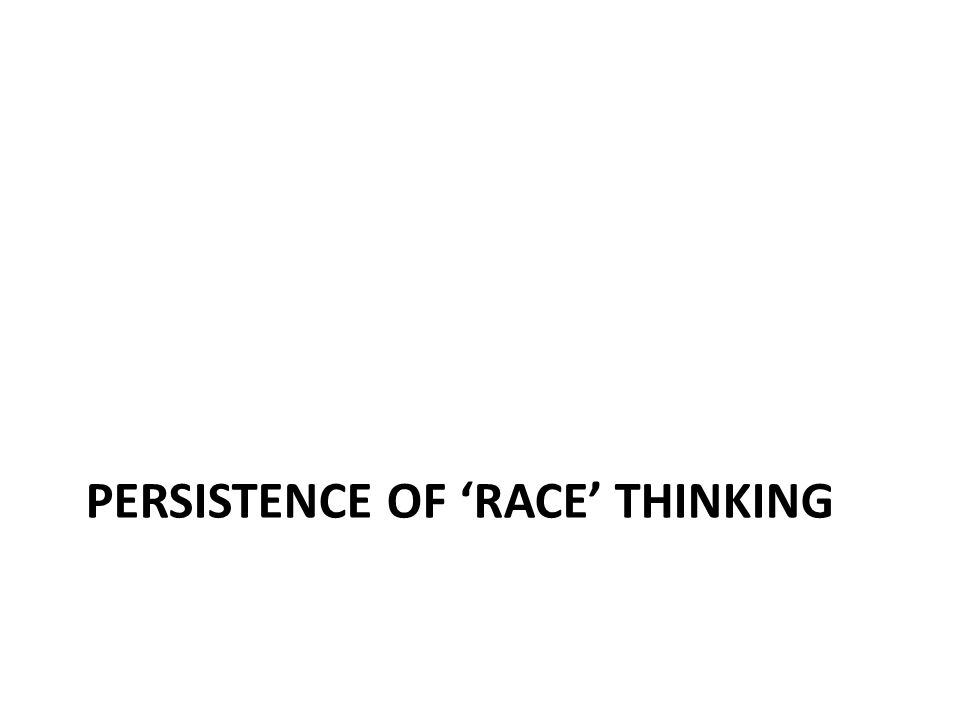 PERSISTENCE OF RACE THINKING