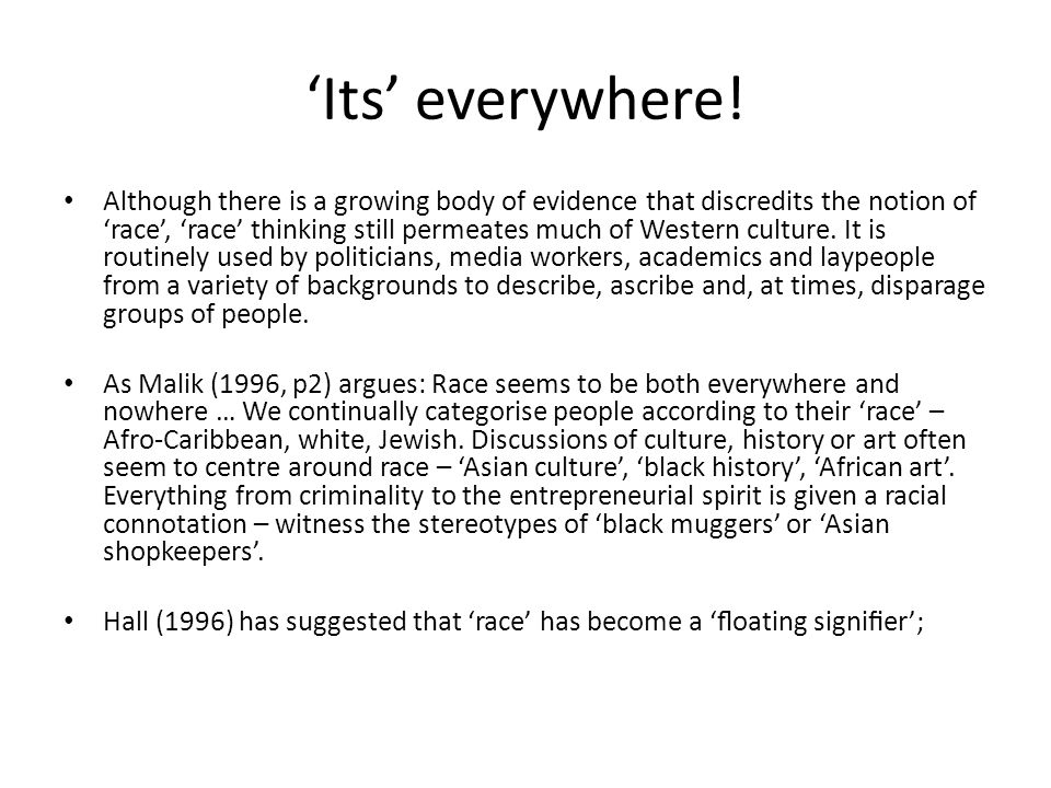 Race is a myth – Humanity is not a Dulux colour chart with everyone falling into discrete categories (Hylton 2008) But - exists as social constructs and carries CONNOTATIONS that imply RACISM Racisms - real, negative impacts on lives Racisms may be overt or inferential Can be reproduced through the policies, practices and cultures of social systems such as the media