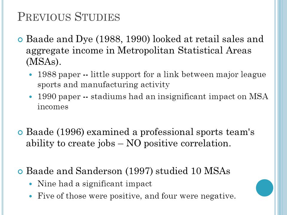P REVIOUS S TUDIES Baade and Dye (1988, 1990) looked at retail sales and aggregate income in Metropolitan Statistical Areas (MSAs).