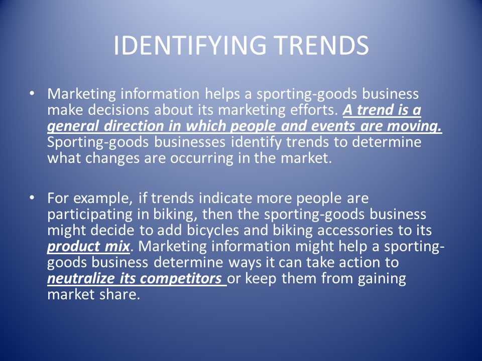 IDENTIFYING TRENDS Marketing information helps a sporting-goods business make decisions about its marketing efforts. A trend is a general direction in