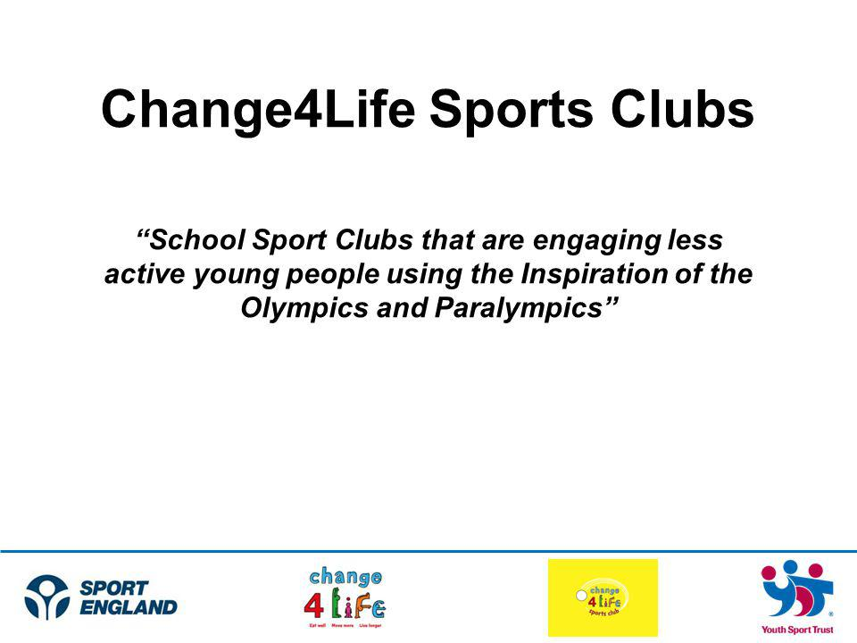 Change4Life Sports Clubs School Sport Clubs that are engaging less active young people using the Inspiration of the Olympics and Paralympics