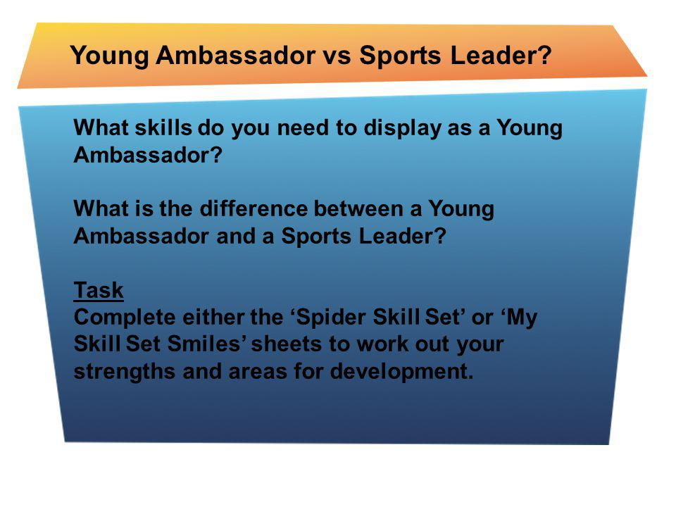 What skills do you need to display as a Young Ambassador? What is the difference between a Young Ambassador and a Sports Leader? Task Complete either