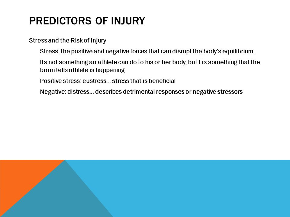 PREDICTORS OF INJURY Stress and the Risk of Injury Stress: the positive and negative forces that can disrupt the bodys equilibrium.