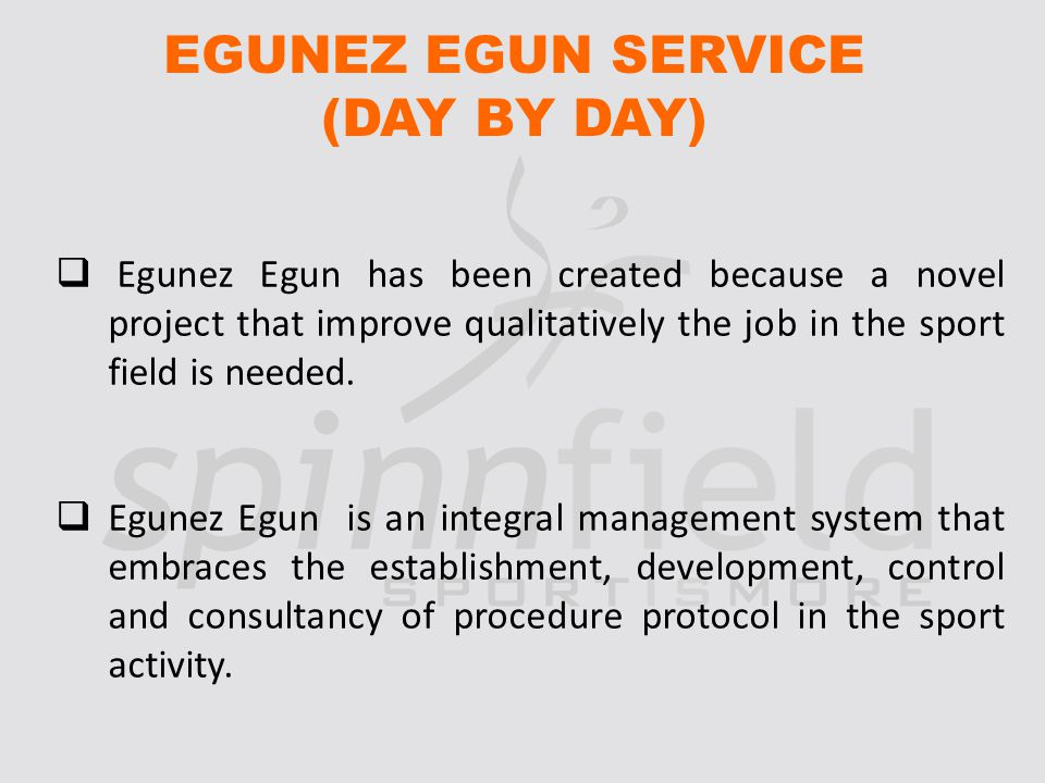 EGUNEZ EGUN SERVICE (DAY BY DAY) Egunez Egun has been created because a novel project that improve qualitatively the job in the sport field is needed.
