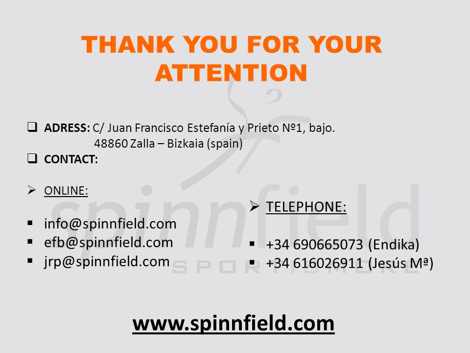 THANK YOU FOR YOUR ATTENTION ADRESS: C/ Juan Francisco Estefanía y Prieto Nº1, bajo.